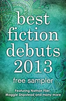 Best Fiction Debuts 2013: Free Sampler by Helene Wecker, Tracy Guzeman, Charles Dubow, Rosie Garland, Maggie Shipstead, Nathan Filer