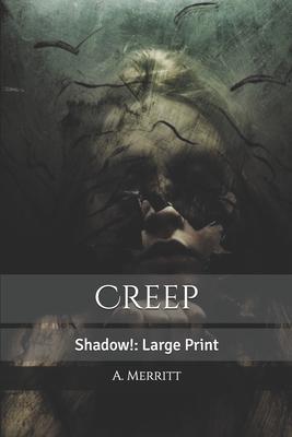 Creep, Shadow!: Large Print by A. Merritt