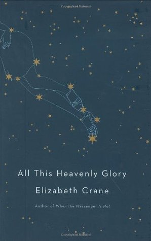 All This Heavenly Glory: Stories by Elizabeth Crane
