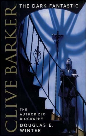 Clive Barker: The Dark Fantastic: The Authorized Biography by Douglas E. Winter