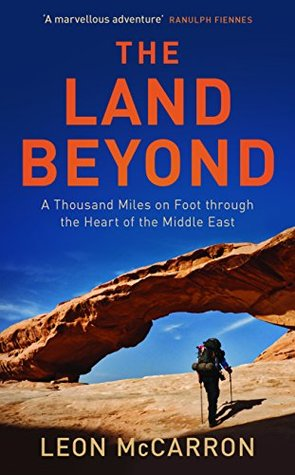 The Land Beyond: A Thousand Miles on Foot through the Heart of the Middle East by Leon McCarron