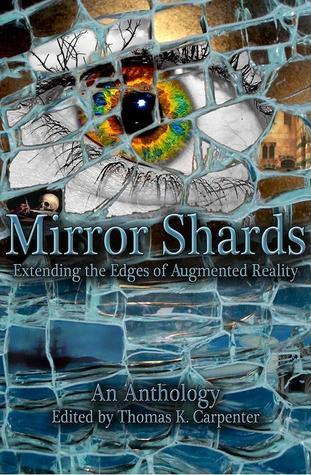 Mirror Shards: Volume One by T.D. Edge, Annie Bellet, George S. Walker, Alex J. Kane, Melissa Yuan-Innes, Louise Herring-Jones, Ken Liu, E.M. Schadegg, Thomas K. Carpenter, Grayson Morris