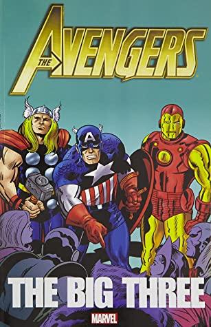 Avengers: The Big Three by Jim Shooter, Alan Weiss, Gerry Conway, Steve Englehart, George Pérez, Stan Lee, Jack Kirby, Sal Buscema