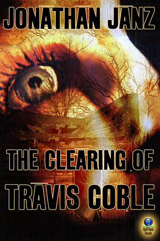 The Clearing of Travis Coble by Jonathan Janz