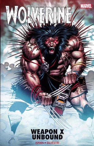 Wolverine: Weapon X Unbound by Gerald DeCaire, Marc Silvestri, Larry Hama, Andy Kubert, Fabian Nicieza, Darick Robertson