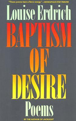 Baptism of Desire by Louise Erdrich