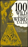 100 Wild Little Weird Tales by Robert E. Weinberg, Martin Harry Greenberg, Stefan R. Dziemianowicz