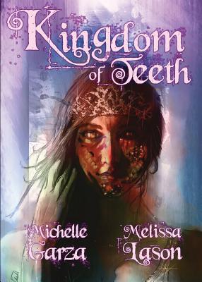 Kingdom of Teeth by Michelle Garza, Melissa Lason