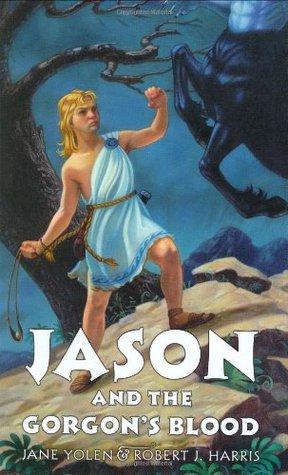 Jason and the Gorgon's Blood by Jane Yolen, Robert J. Harris