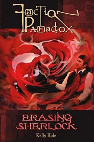 Faction Paradox: Erasing Sherlock by Kelly Hale