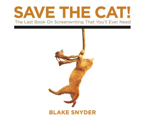 Save the Cat!: The Last Book on Screenwriting You'll Ever Need by Blake Snyder