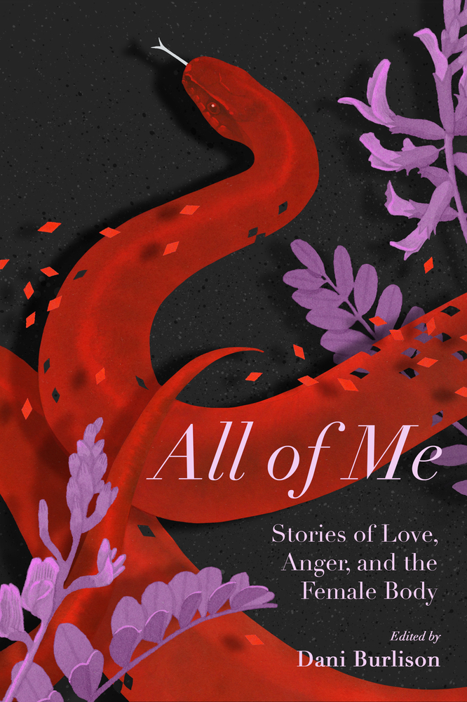 All of Me: Stories of Love, Anger, and the Female Body by Lidia Yuknavitch, Dani Burlisson, Michelle Cruz Gonzales, Silvia Federici, Laurie Penny, Ariel Gore
