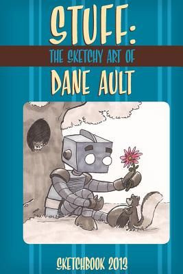 Stuff: The Sketchy Art of Dane Ault by Dane Ault
