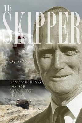 The Skipper: Remembering Pastor Frank FG Bursey by Cal Morgan