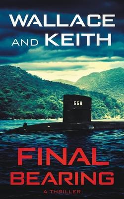 Final Bearing: A Hunter Killer Novel by George Wallace, Don Keith