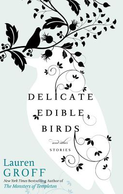 Delicate Edible Birds: And Other Stories by Lauren Groff