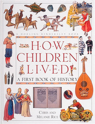 How Children Lived:A First Book of History by Melanie Rice, Christopher Rice