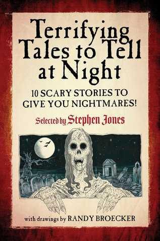 Terrifying Tales to Tell at Night: 10 Scary Stories to Give You Nightmares! by Stephen Jones, Randy Broecker