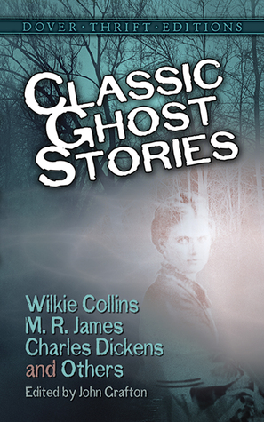 Classic Ghost Stories by Wilkie Collins, M.R. James, Charles Dickens and Others by Ralph Adams Cram, Fitz-James O'Brien, M.R. James, Robert Louis Stevenson, John Grafton, Henry James, Amelia B. Edwards, Mrs. Henry Wood, Charles Dickens, Mary E. Wilkins Freeman, Wilkie Collins, J. Sheridan Le Fanu