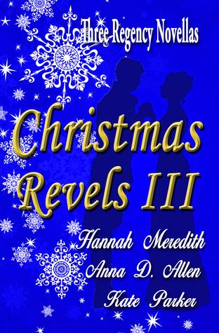 Christmas Revels III: Three Regency Novellas by Kate Parker, Anna D. Allen, Hannah Meredith