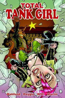 Tank Girl: Total Tank Girl by Alan C. Martin, Jim Mahfood, Rufus Dayglo, Warwick Johnson-Cadwell