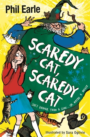 Scaredy Cat, Scaredy Cat by Sara Ogilvie, Phil Earle