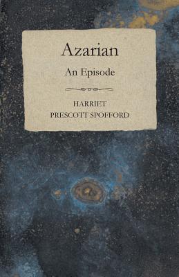 Azarian - An Episode by Harriet Prescott Spofford