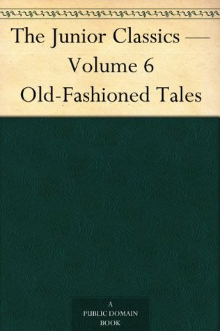 The Junior Classics Volume 6 Old-Fashioned Tales by William Patten