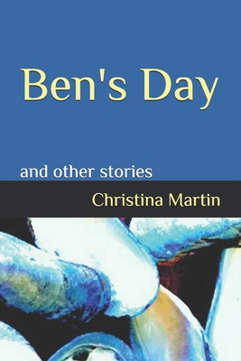 Ben's Day: and other stories by Christina Martin