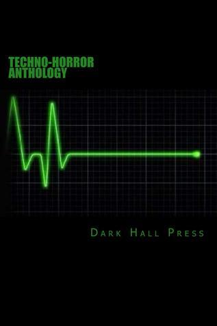 Dark Hall Press Techno-Horror Anthology by Joseph Sale, Kierce Sevren, Tim Jeffreys, Patrick Lacey, Brett J. Talley, Josh Strnad, D.J. Tyrer, Oliver Smith, Gerry Griffiths, Michael Bray