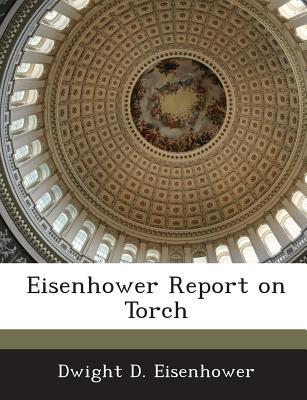 Eisenhower Report on Torch by Dwight D. Eisenhower