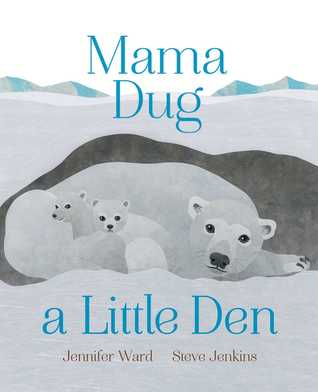 Mama Dug a Little Den by Steve Jenkins, Jennifer Ward