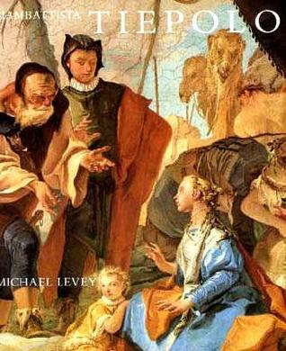 Giambattista Tiepolo: His Life and Art by Michael Levey