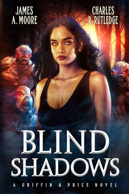 Blind Shadows: A Griffin & Price Novel by James a. Moore, Charles R. Rutledge