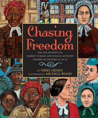 Chasing Freedom: The Life Journeys of Harriet Tubman and Susan B. Anthony, Inspired by Historical Facts by Nikki Grimes, Michele Wood