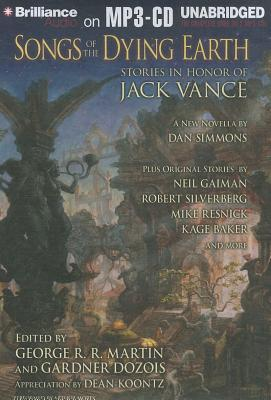 Songs of the Dying Earth: Stories in Honor of Jack Vance by Gardner Dozois, Arthur Morey, George R.R. Martin, Dan Simmons