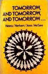 Tomorrow, and Tomorrow, and Tomorrow ... by Harlan Ellison, Forrest J. Ackerman, Murray Leinster, Mack Reynolds, Raymond Z. Gallun, Lewis Padgett, Wendell Urth, E.G. Von Wald, Theodore Sturgeon, Colin Kapp, Walter M. Miller Jr., Donald A. Joos, J.G. Ballard, Robert Sheckley, Fredric Brown, Calvin M. Knox, Jane Agorn McGee, Frank Herbert, H. Beam Piper, Suzette Haden Elgin, Isaac Asimov, Anson MacDonald, R.A. Lafferty, Donald E. Westlake, Clifford D. Simak, Robert Silverberg, Eric Frank Russell, Bonnie L. Heintz, H.H. Hollis, Arthur C. Clarke, Vernor Vinge, Albert Hernhuter, Robert A. Heinlein, Ray Bradbury, H.G. Wells