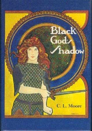 Black God's Shadow by Alicia Austin, C.L. Moore