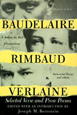 Baudelaire, Rimbaud, Verlaine: Selected Verse and Prose Poems by Joseph M. Bernstein, Arthur Rimbaud, Paul Verlaine, Charles Baudelaire