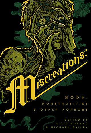 Miscreations: Gods, Monstrosities & Other Horrors by Michael Bailey, Doug Murano