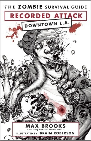 The Zombie Survival Guide: Recorded Attack: Downtown LA by Max Brooks, Ibraim Roberson