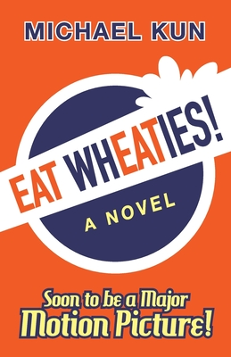 Eat Wheaties!: A Wry Novel of Celebrity, Fandom and Breakfast Cereal by Michael Kun