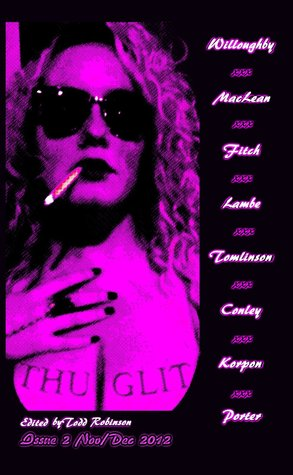 THUGLIT Issue 2 by Mike MacLean, Jen Conley, Buster Willoughby, Mark E. Fitch, Nik Korpon, Todd Robinson, Katherine Tomlinson, Justin Porter, Patrick J. Lambe