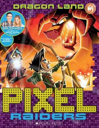 "Dragon Land (Pixel Raider, #2) by Stephanie Bendixsen, Chris Kennett, Stephen ""Bajo"" O'Donnell"