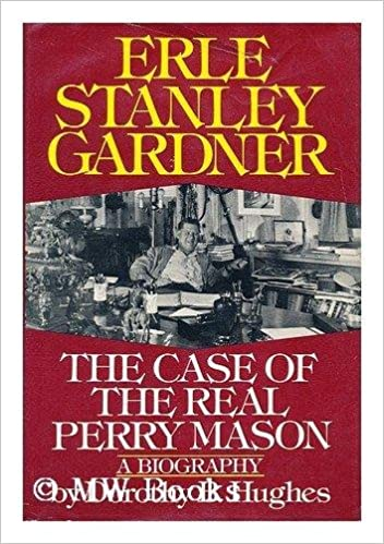 Erle Stanley Gardner: The Case of the Real Perry Mason by Dorothy B. Hughes