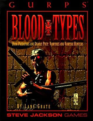 GURPS Blood Types: Dark Predators and Deadly Prey: Vampires and Vampire Hunters by Scott Haring, Tim Bradstreet, Dan Smith, Jeff Koke, Lane Grate