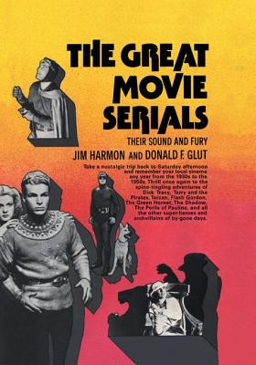 Great Movie Serials CB: Great Movie Serial by Jim Harmon, Donald F. Glut
