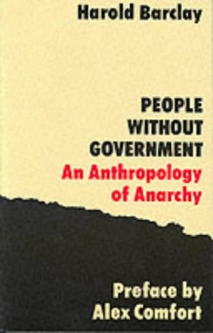 People without Government: An Anthropology of Anarchy by Alex Comfort, Harold Barclay