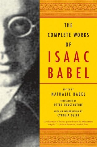 The Complete Works of Isaac Babel by Isaac Babel, Nathalie Babel, Peter Constantine