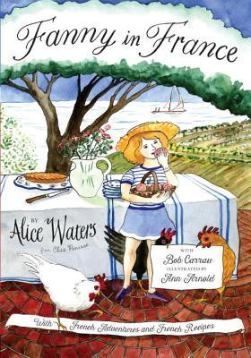 Fanny in France: With French Adventures and French Recipes by Alice Waters, Ann Arnold